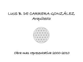 LUIS B. DE CARRERA GONZÁLEZ Arquitecto
