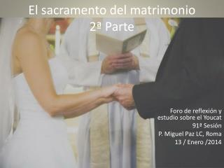 El sacramento del matrimonio 2ª Parte