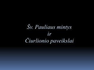 Šv. Pauliaus mintys ir Čiurlionio paveikslai