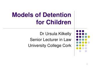 Models of Detention  for Children