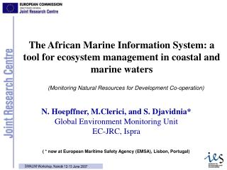N. Hoepffner, M.Clerici, and S. Djavidnia* Global Environment Monitoring Unit EC-JRC, Ispra