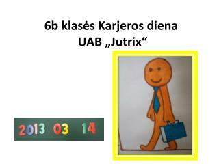 """6b klasės Karjeros diena   UAB """" Jutrix """""""