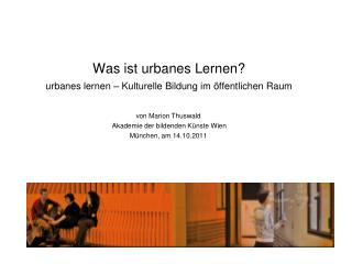 Was ist urbanes Lernen? urbanes lernen – Kulturelle Bildung im öffentlichen Raum