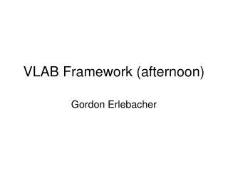 VLAB Framework (afternoon)