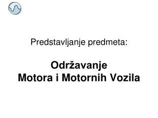Predstavljanje predmeta: Održavanje Motora i Motornih Vozila
