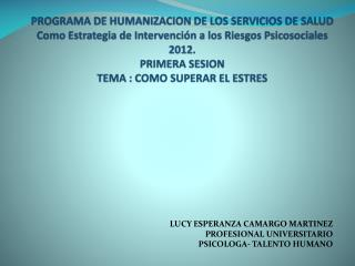 LUCY ESPERANZA CAMARGO MARTINEZ PROFESIONAL UNIVERSITARIO PSICOLOGA- TALENTO HUMANO