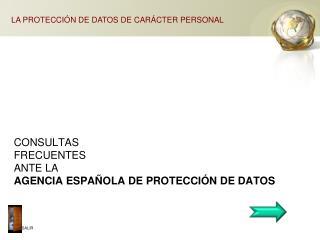CONSULTAS  FRECUENTES  ANTE LA AGENCIA ESPAÑOLA DE PROTECCIÓN DE DATOS