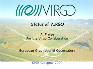 Status of VIRGO  A. Freise For the Virgo Collaboration European Gravitational Observatory