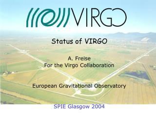 Status of VIRGO  A. Freise For the Virgo Collaboration European Gravitational Observatory