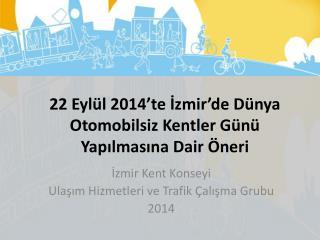 22 Eylül 2014'te İzmir'de  Dünya Otomobilsiz Kentler Günü  Yapılmasına Dair Öneri