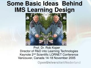 Some Basic Ideas  Behind IMS Learning Design