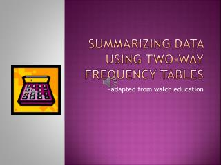 Summarizing Data Using Two-Way Frequency Tables