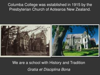 Columba College was established in 1915 by the Presbyterian Church of Aotearoa New Zealand.