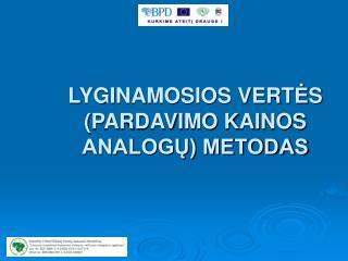 LYGINAMOSIOS VERT Ė S  (PARDAVIMO KAINOS ANALOGŲ) METODAS