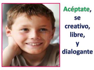 Acéptate , se creativo, libre, y dialogante