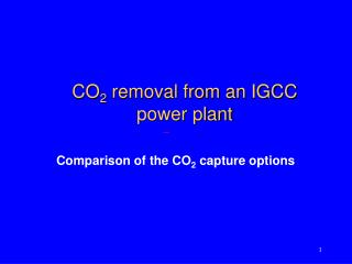 CO 2  removal from an IGCC  power plant