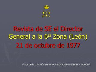 Revista de SE el Director General a la 6ª Zona (León)