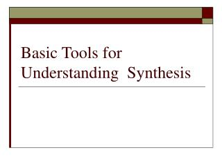 Basic Tools for Understanding  Synthesis