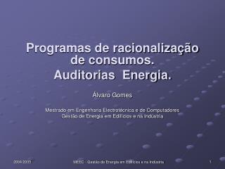 Programas de racionalização de consumos. Auditorias  Energia. Álvaro Gomes