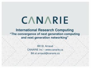 Bill St. Arnaud CANARIE Inc – canarie Bill.st.arnaud@canarie