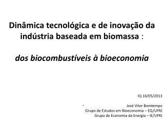 IQ 16/05/2013 José Vitor Bomtempo Grupo de Estudos em Bioeconomia – EQ/UFRJ