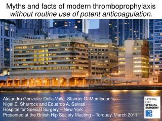 Myths and facts of modern thromboprophylaxis without routine use of potent anticoagulation.