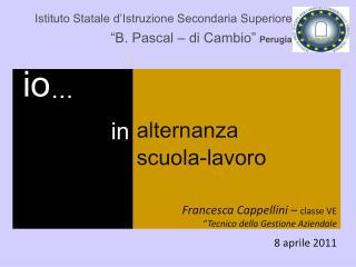Istituto Statale d�Istruzione Secondaria Superiore �B. Pascal � di Cambio� Perugia