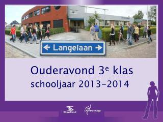 Ouderavond 3 e  klas   schooljaar  2013-2014