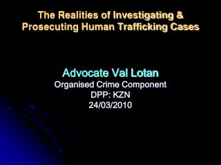 The Realities of Investigating & Prosecuting Human Trafficking Cases