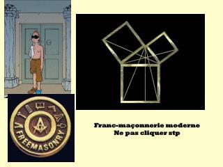 Franc-maçonnerie moderne Ne pas cliquer stp