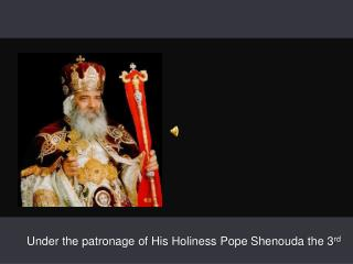Under the patronage of His Holiness Pope  Shenouda  the 3 rd