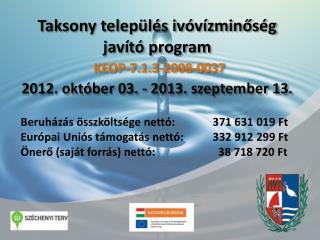 Taksony település ivóvízminőség javító program 2012. október 03. - 2013. szeptember 13.