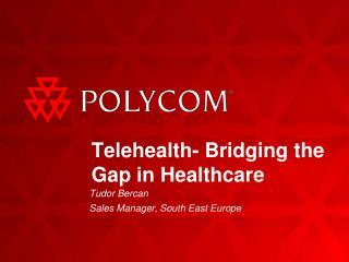 Telehealth- Bridging the Gap in Healthcare