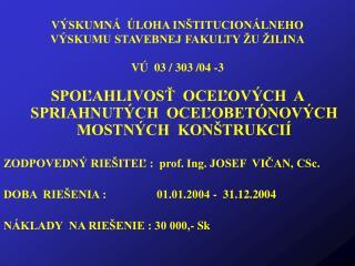 VÝSKUMNÁ  ÚLOHA INŠTITUCIONÁLNEHO VÝSKUMU STAVEBNEJ FAKULTY ŽU ŽILINA VÚ  03 / 303 /04 -3