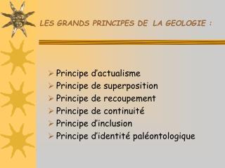 LES GRANDS PRINCIPES DE LA GEOLOGIE :