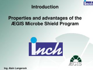 Introduction Properties and advantages of the  Æ GIS Microbe Shield  Program