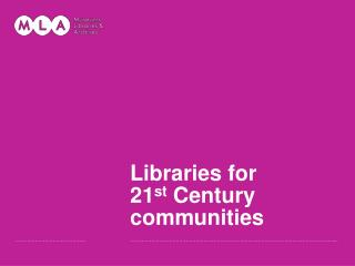 Libraries for  21 st  Century communities