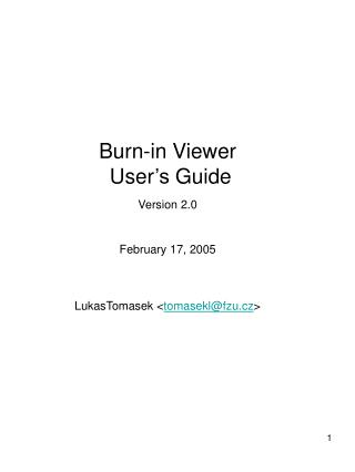 Burn-in Viewer  User 's  Guide  Version 2.0 February 17, 2005 LukasTomasek  < tomasekl@fzu.cz >