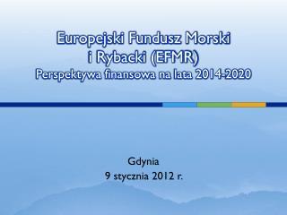 Europejski Fundusz Morski  i Rybacki (EFMR) Perspektywa finansowa na  lata 2014-2020