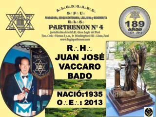 R  H  JUAN JOSÉ VACCARO BADO NACIÓ:1935 O  E :  2013