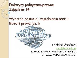 dr Michał  Urbańczyk mur@amu.pl Katedra Doktryn Polityczno-Prawnych