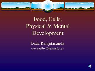Food, Cells,  Physical & Mental Development