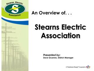 An Overview of. . . Stearns Electric  Association