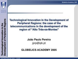 João Paulo Pereira jprp@ipb.pt GLOBELICS ACADEMY 2005
