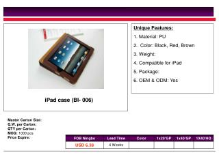 Unique Features: 1. Material: PU 2.  Color: Black, Red, Brown 3. Weight:  4. Compatible for iPad