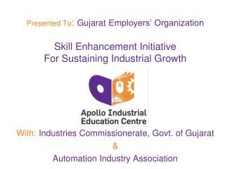 Presented To :  Gujarat Employers' Organization Skill Enhancement Initiative