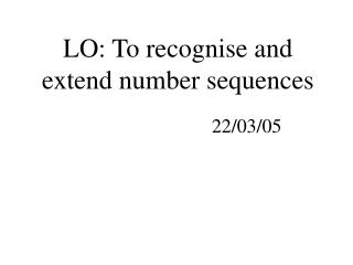 LO: To recognise and extend number sequences