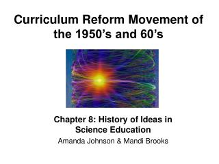 Curriculum Reform Movement of the 1950 s and 60 s