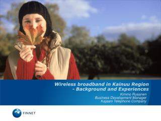 Wireless broadband in Kainuu Region - Background and Experiences