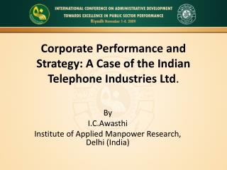 Corporate Performance and Strategy: A Case of the Indian Telephone Industries Ltd .